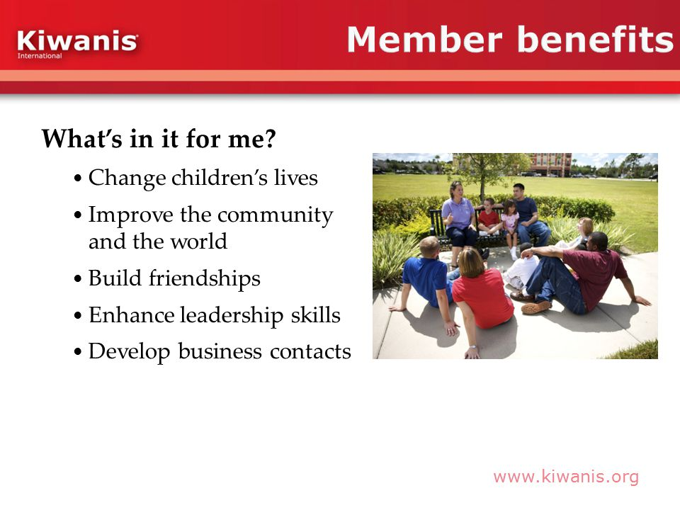 www.kiwanis.org What's in it for me.
