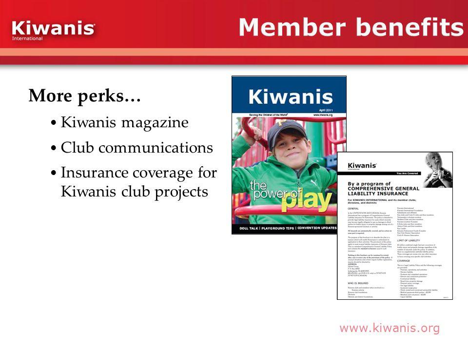 www.kiwanis.org More perks… Kiwanis magazine Club communications Insurance coverage for Kiwanis club projects