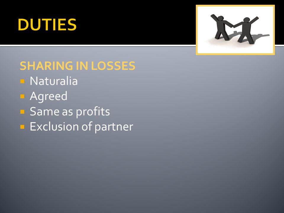SHARING IN LOSSES  Naturalia  Agreed  Same as profits  Exclusion of partner