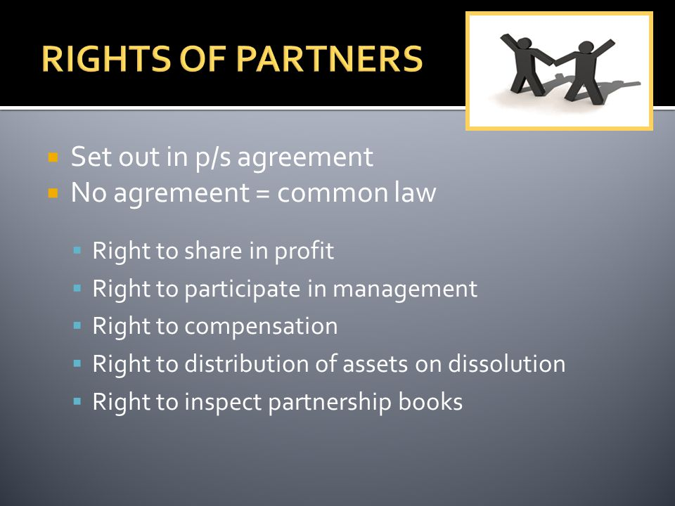  Set out in p/s agreement  No agremeent = common law  Right to share in profit  Right to participate in management  Right to compensation  Right