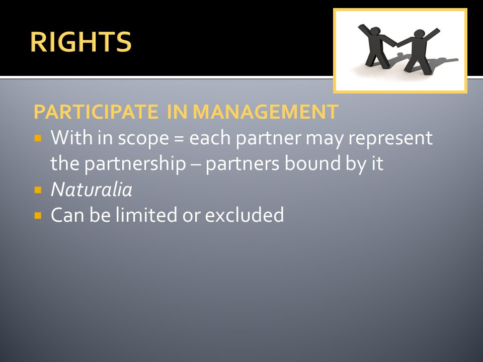 PARTICIPATE IN MANAGEMENT  With in scope = each partner may represent the partnership – partners bound by it  Naturalia  Can be limited or excluded