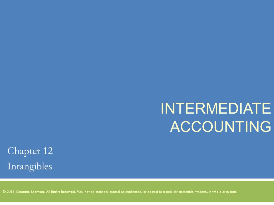 INTERMEDIATE ACCOUNTING Chapter 12 Intangibles © 2013 Cengage Learning.