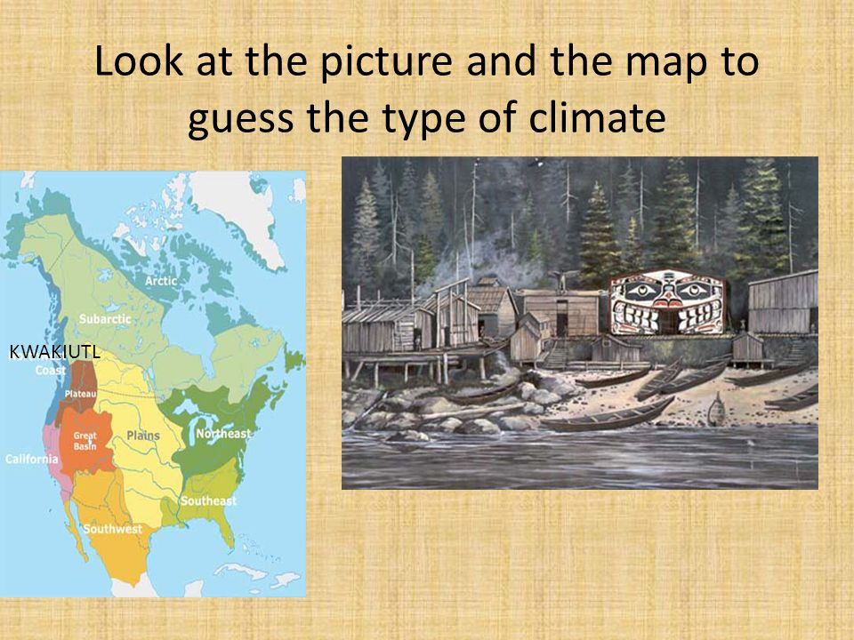 Look at the picture and the map to guess the type of climate KWAKIUTL