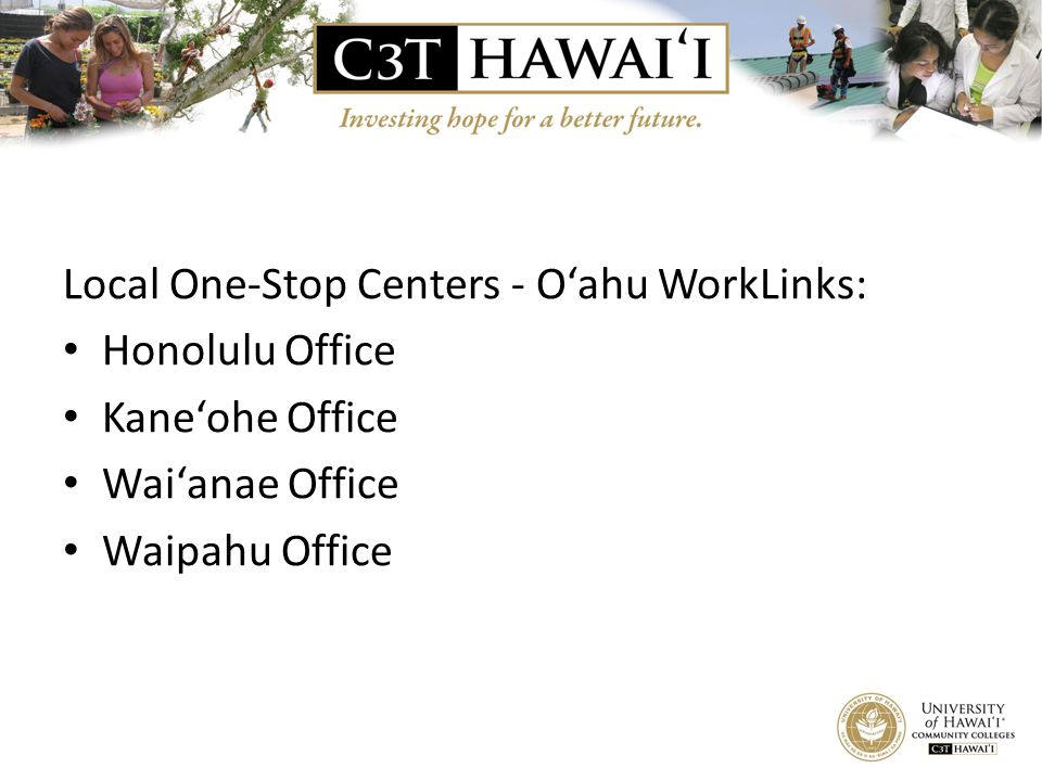 Local One-Stop Centers - O'ahu WorkLinks: Honolulu Office Kane'ohe Office Wai'anae Office Waipahu Office