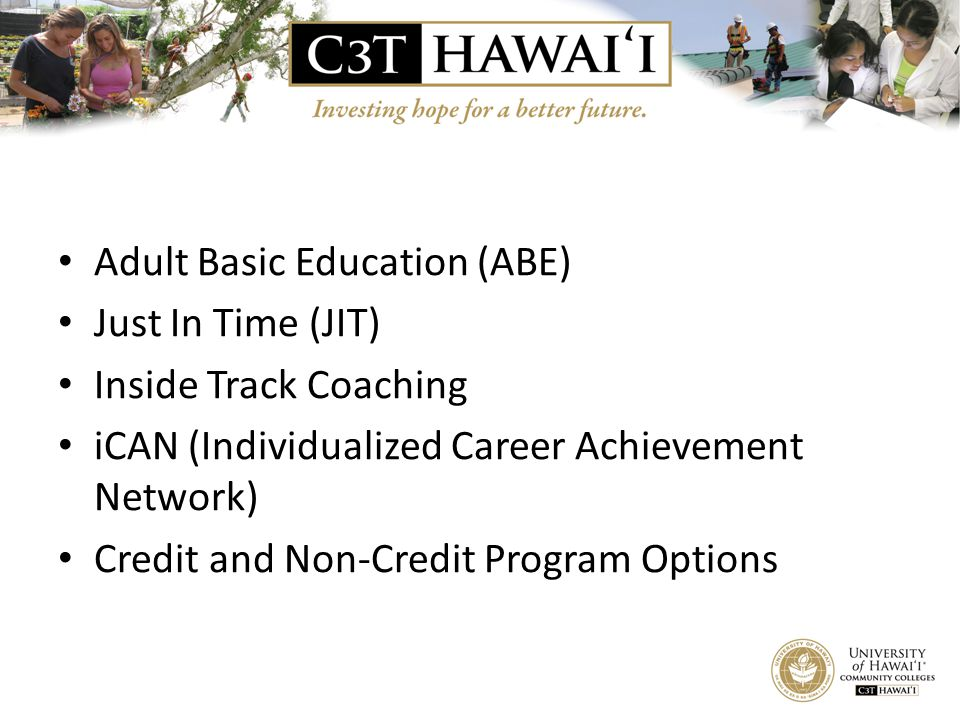 Adult Basic Education (ABE) Just In Time (JIT) Inside Track Coaching iCAN (Individualized Career Achievement Network) Credit and Non-Credit Program Op