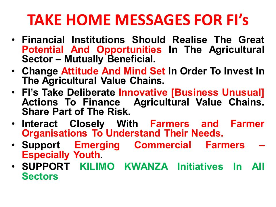TAKE HOME MESSAGES FOR FI's Financial Institutions Should Realise The Great Potential And Opportunities In The Agricultural Sector – Mutually Beneficial.