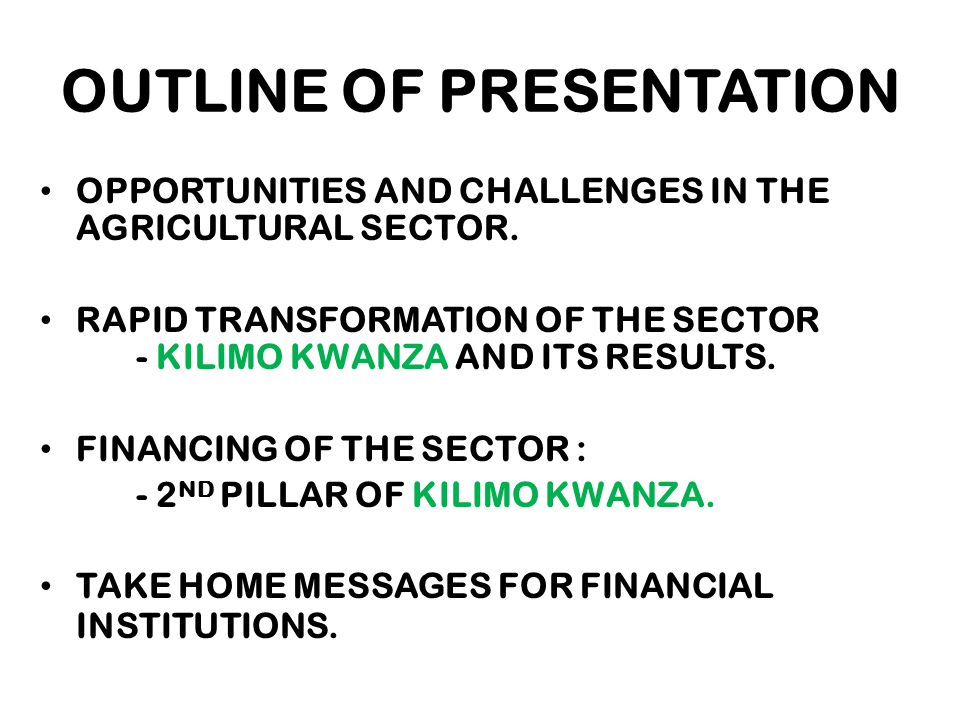 OUTLINE OF PRESENTATION OPPORTUNITIES AND CHALLENGES IN THE AGRICULTURAL SECTOR.