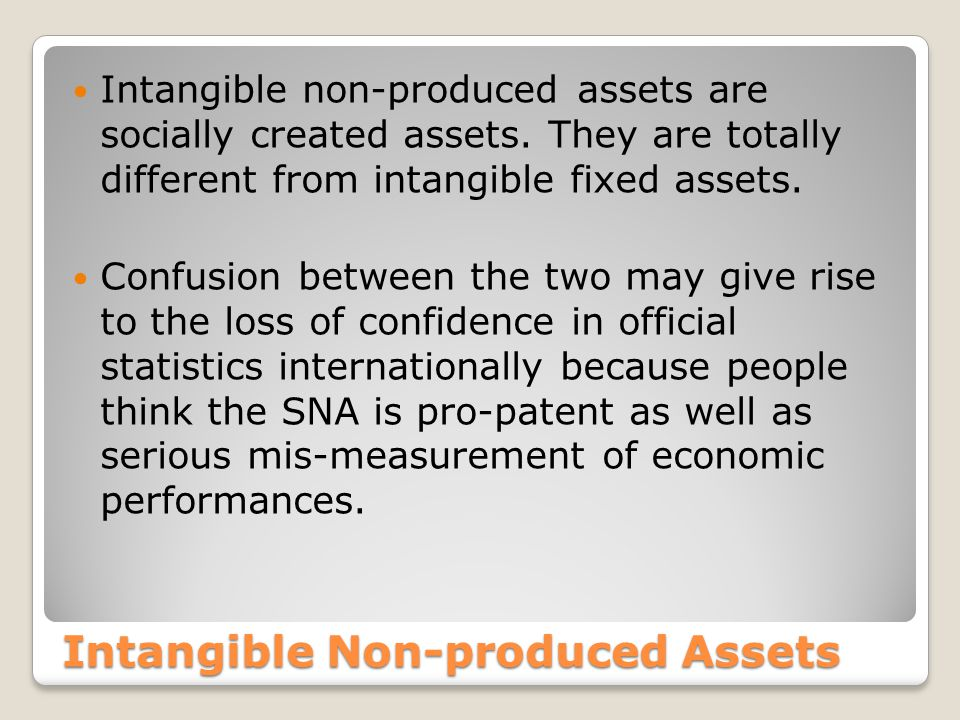 Intangible Non-produced Assets Intangible non-produced assets are socially created assets.