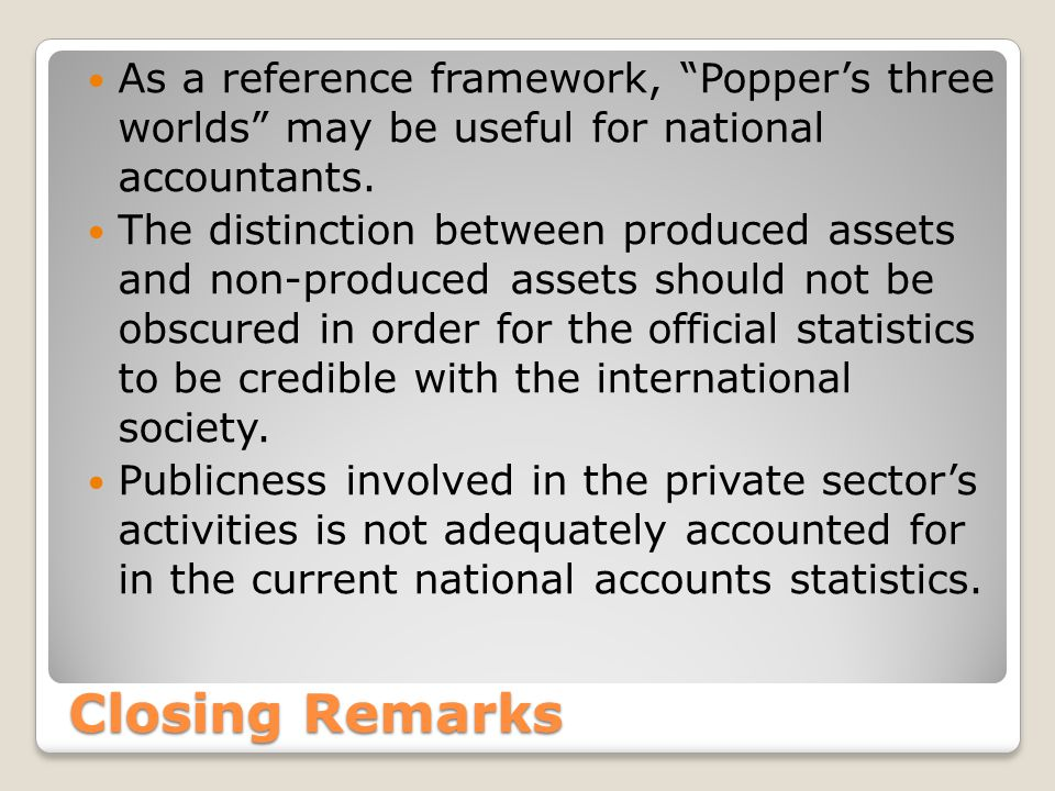 Closing Remarks As a reference framework, Popper's three worlds may be useful for national accountants.