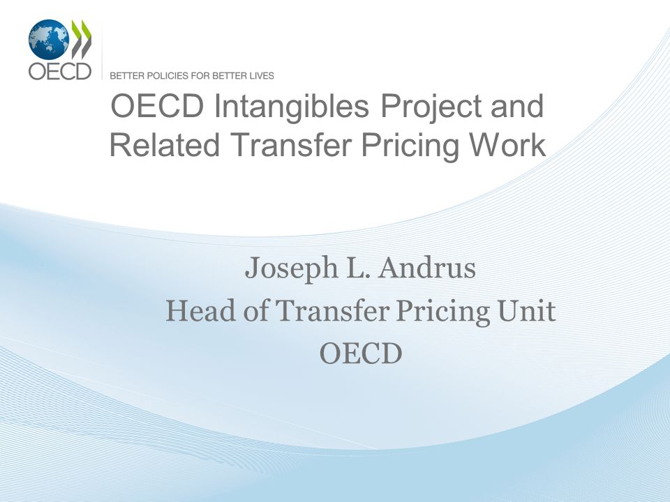 OECD Intangibles Project and Related Transfer Pricing Work Joseph L.