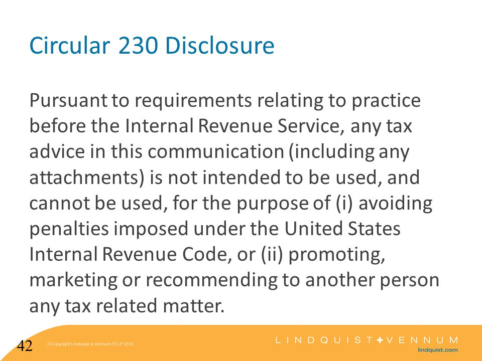 Circular 230 Disclosure Pursuant to requirements relating to practice before the Internal Revenue Service, any tax advice in this communication (including any attachments) is not intended to be used, and cannot be used, for the purpose of (i) avoiding penalties imposed under the United States Internal Revenue Code, or (ii) promoting, marketing or recommending to another person any tax related matter.