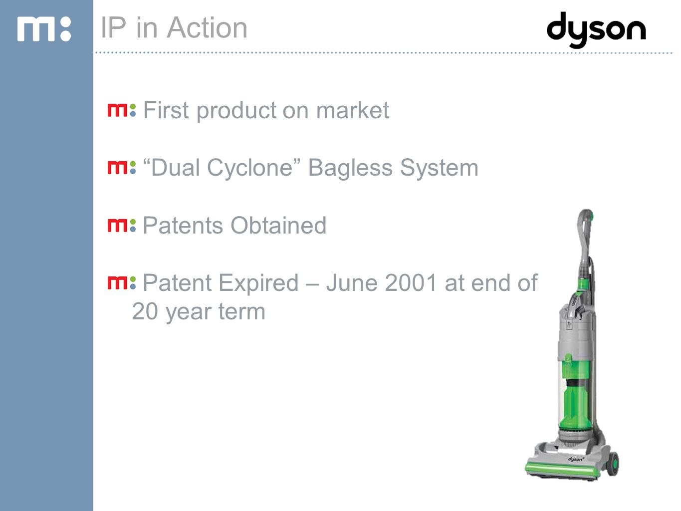 """IP PORTAL TOUR IP in Action First product on market """"Dual Cyclone"""" Bagless System Patents Obtained Patent Expired – June 2001 at end of 20 year term"""