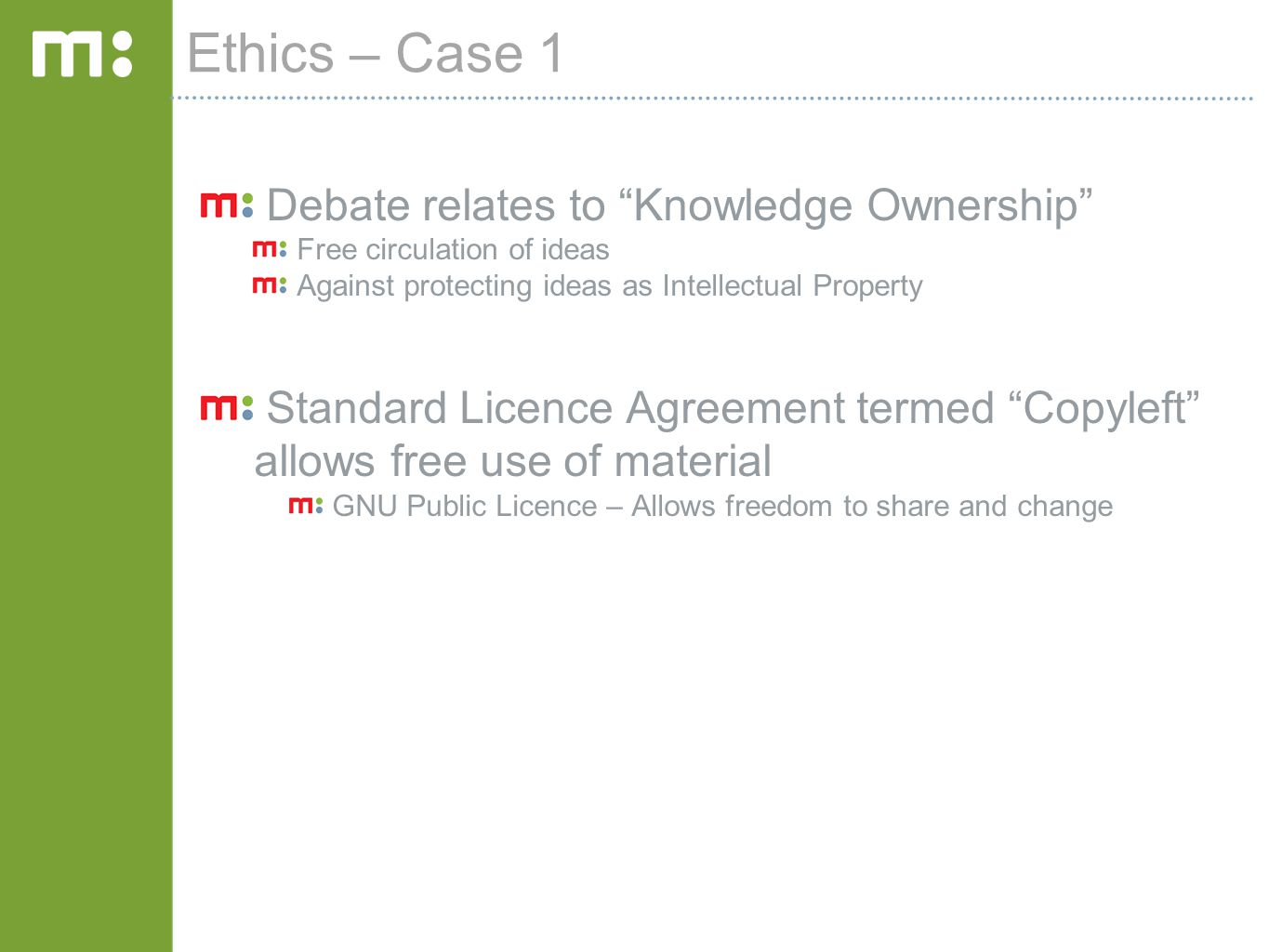"""Ethics – Case 1 Debate relates to """"Knowledge Ownership"""" Free circulation of ideas Against protecting ideas as Intellectual Property Standard Licence A"""