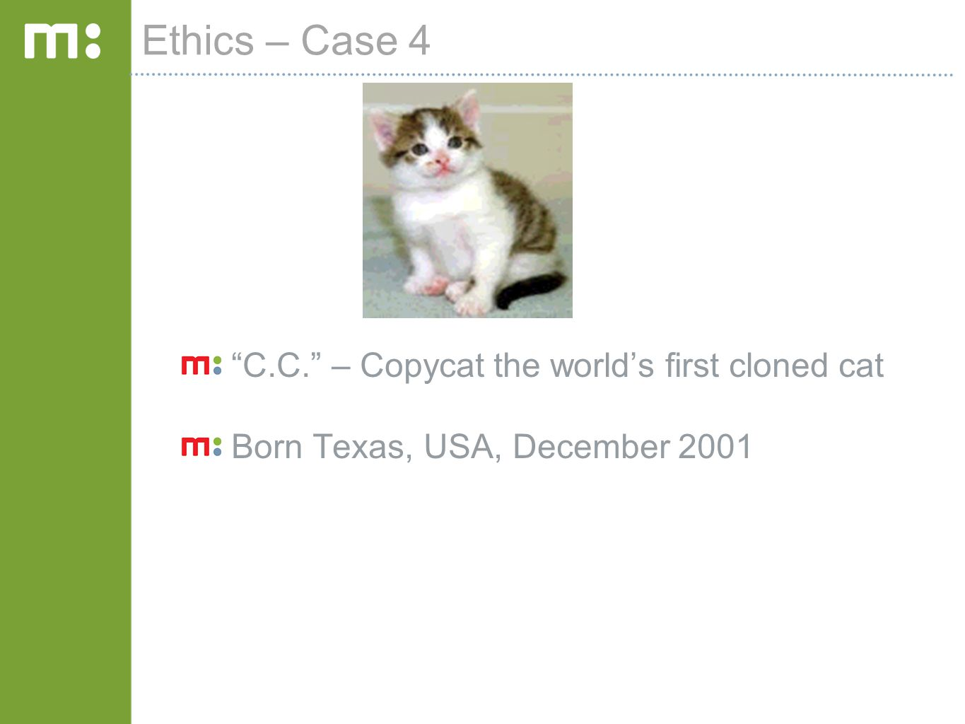 """Ethics – Case 4 """"C.C."""" – Copycat the world's first cloned cat Born Texas, USA, December 2001"""