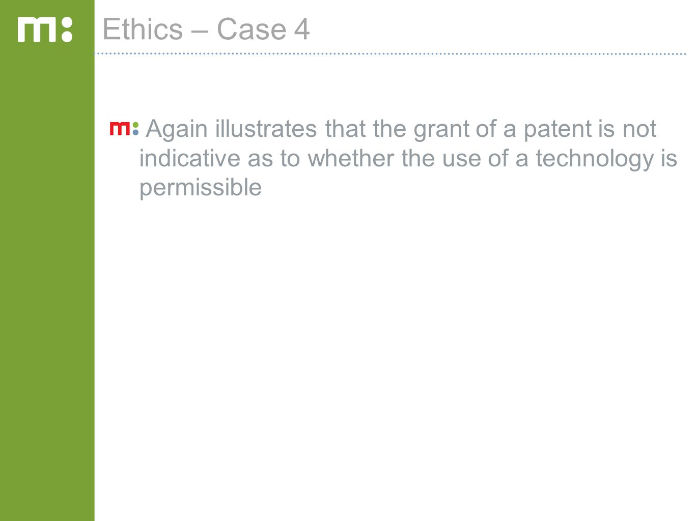 Ethics – Case 4 Again illustrates that the grant of a patent is not indicative as to whether the use of a technology is permissible