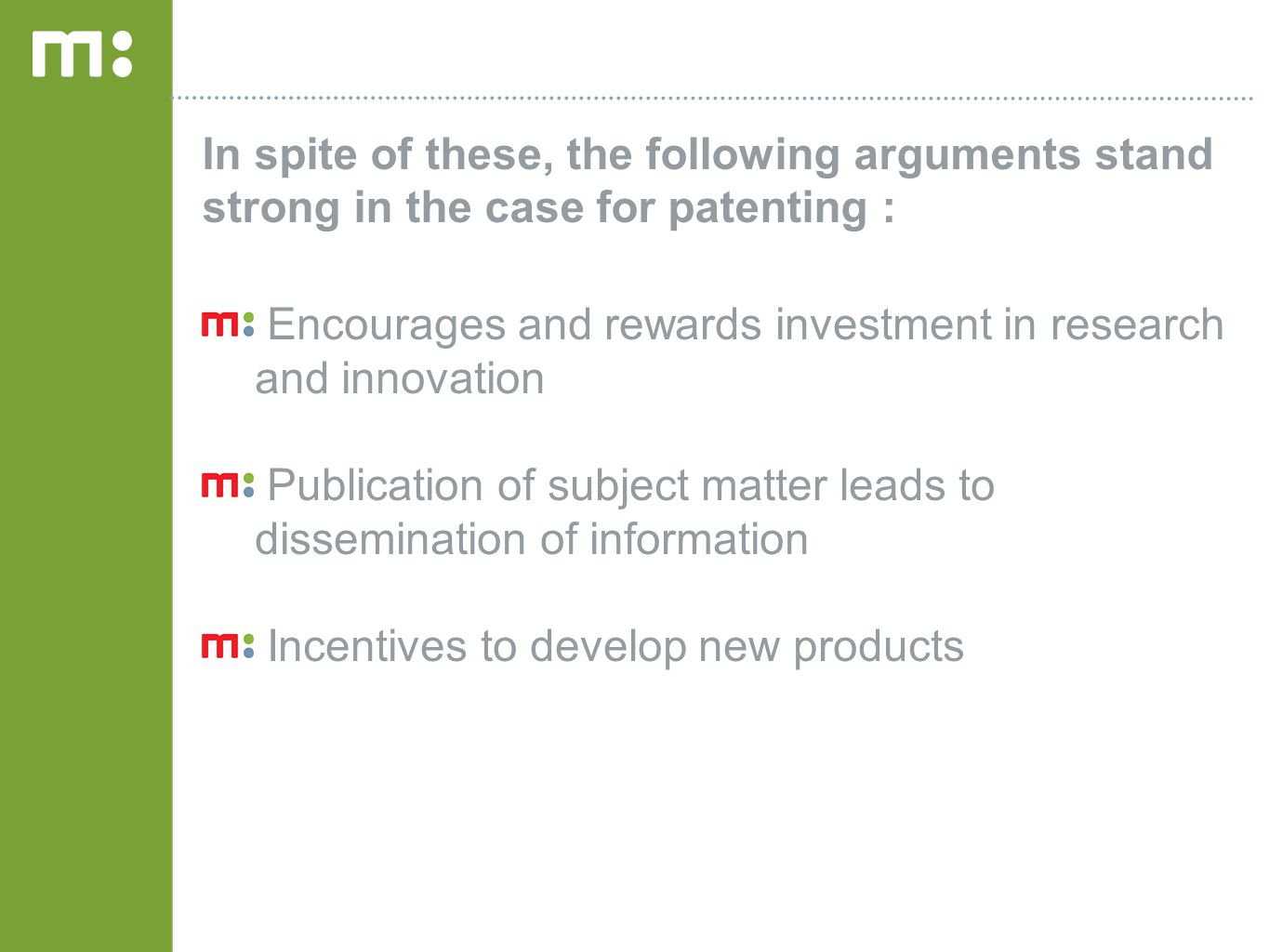 Encourages and rewards investment in research and innovation Publication of subject matter leads to dissemination of information Incentives to develop
