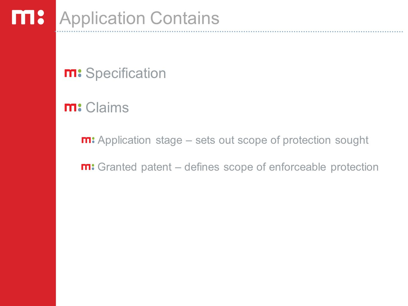Application Contains Specification Claims Application stage – sets out scope of protection sought Granted patent – defines scope of enforceable protec
