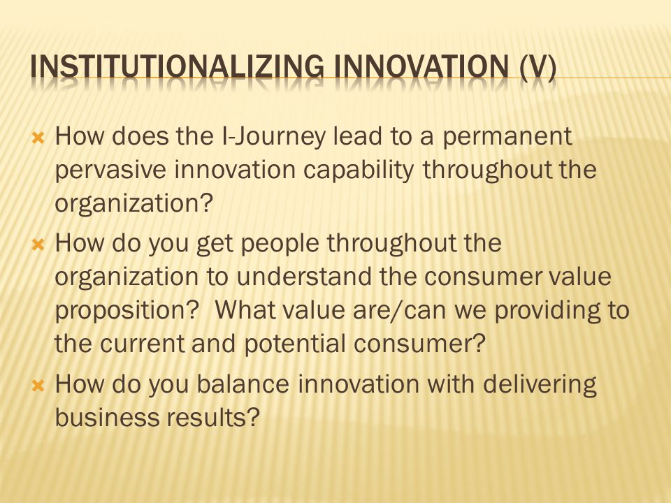  How does the I-Journey lead to a permanent pervasive innovation capability throughout the organization?  How do you get people throughout the organ