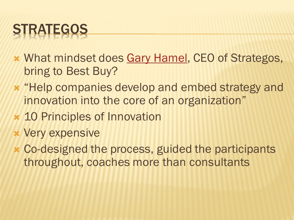 """ What mindset does Gary Hamel, CEO of Strategos, bring to Best Buy?Gary Hamel  """"Help companies develop and embed strategy and innovation into the co"""