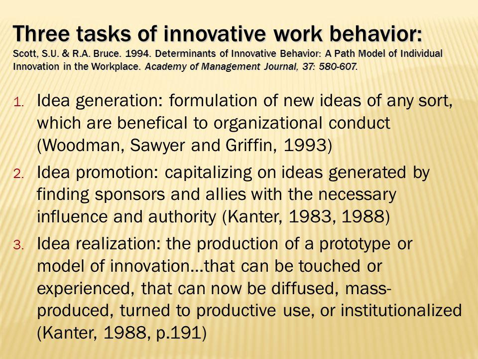 Three tasks of innovative work behavior: Scott, S.U. & R.A. Bruce. 1994. Determinants of Innovative Behavior: A Path Model of Individual Innovation in