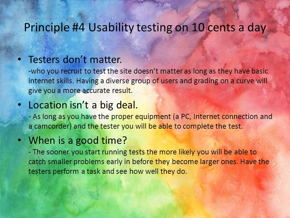 Principle #4 Usability testing on 10 cents a day Testers don't matter.