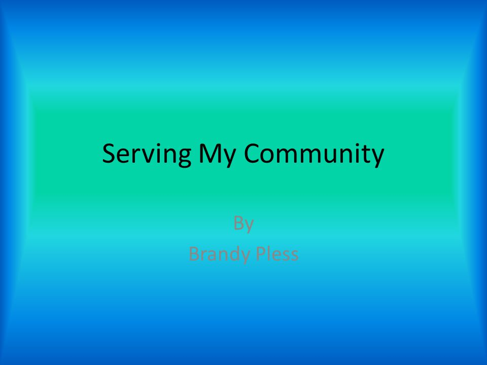 Serving My Community By Brandy Pless