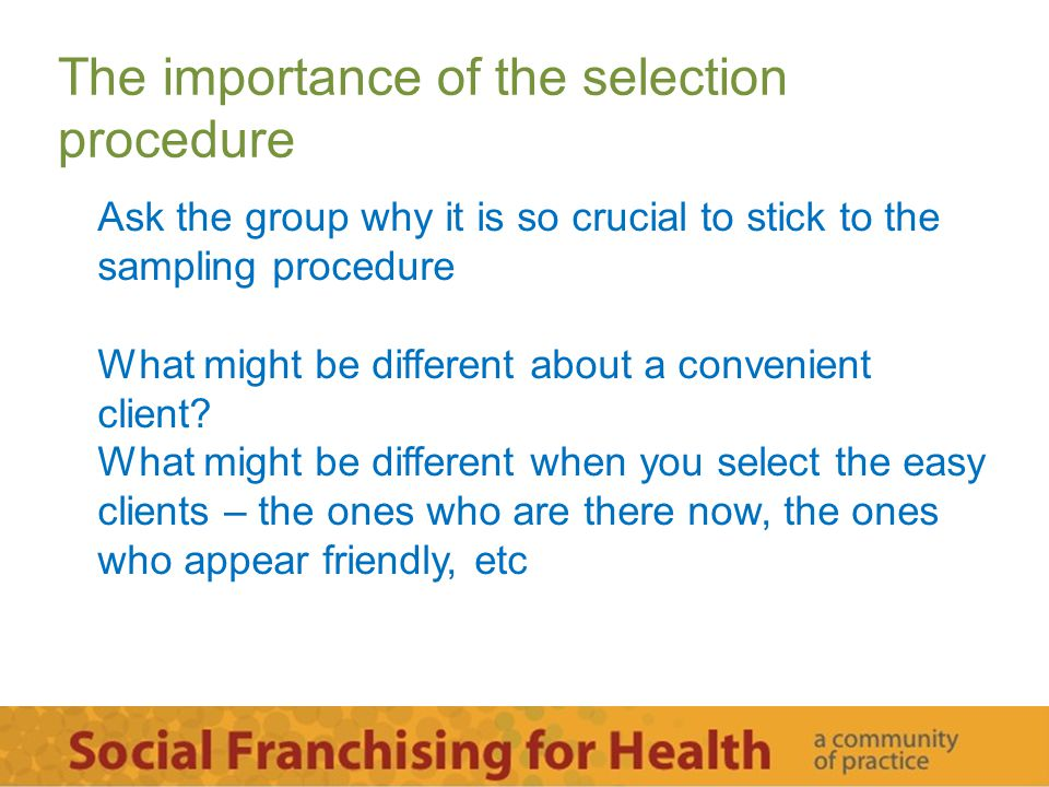 The importance of the selection procedure Ask the group why it is so crucial to stick to the sampling procedure What might be different about a conven