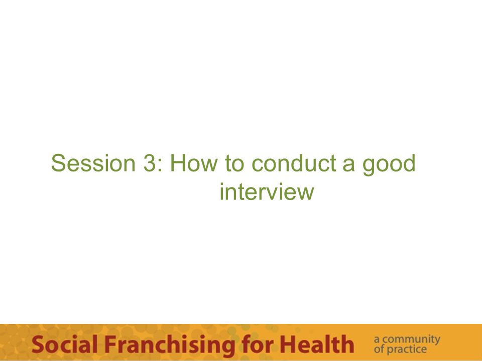 Session 3: How to conduct a good interview