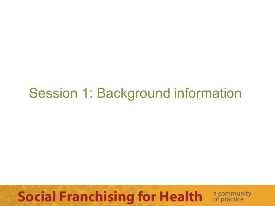 Session 1: Background information