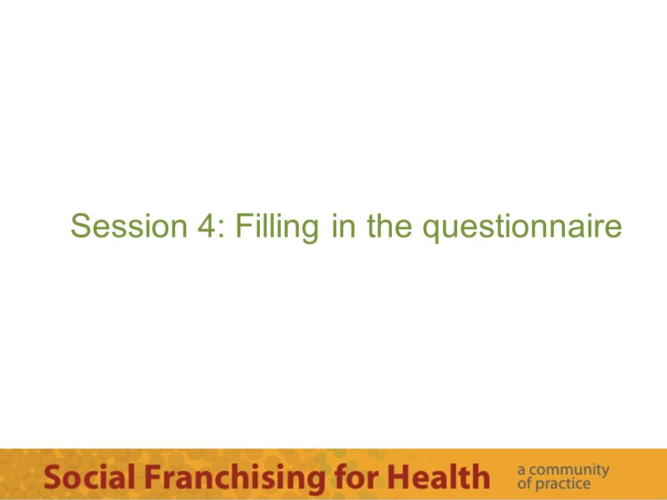 Session 4: Filling in the questionnaire