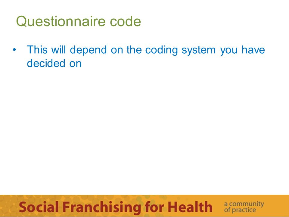 Questionnaire code This will depend on the coding system you have decided on