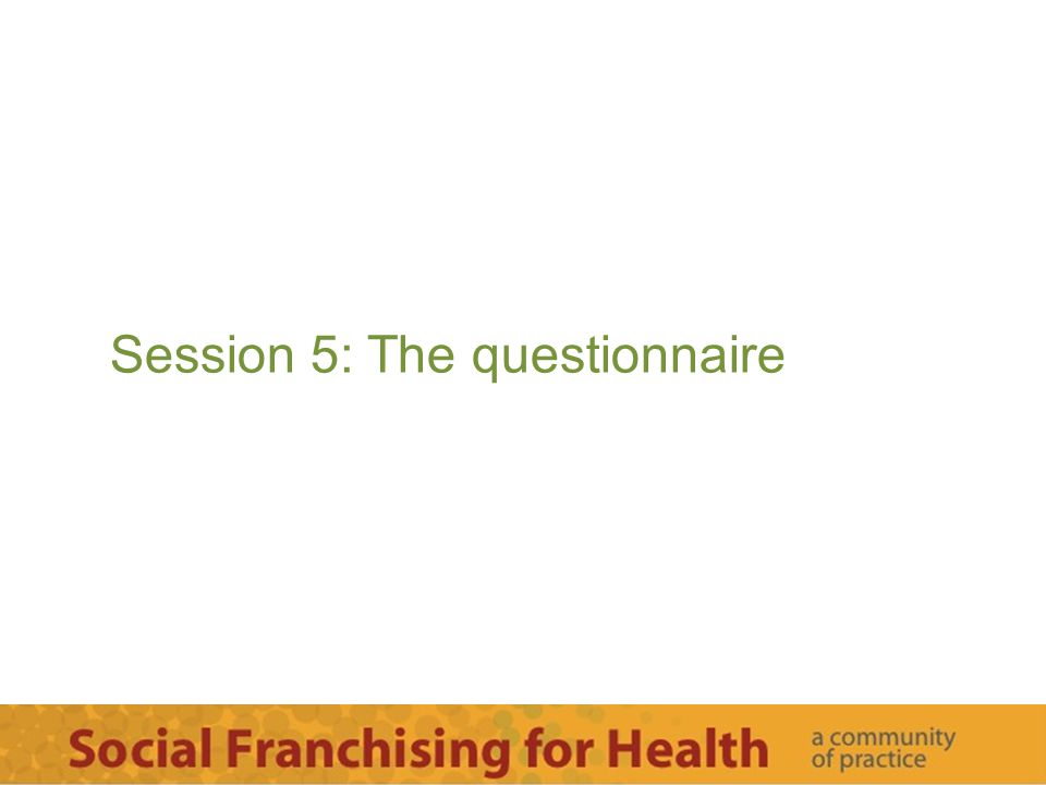 Session 5: The questionnaire