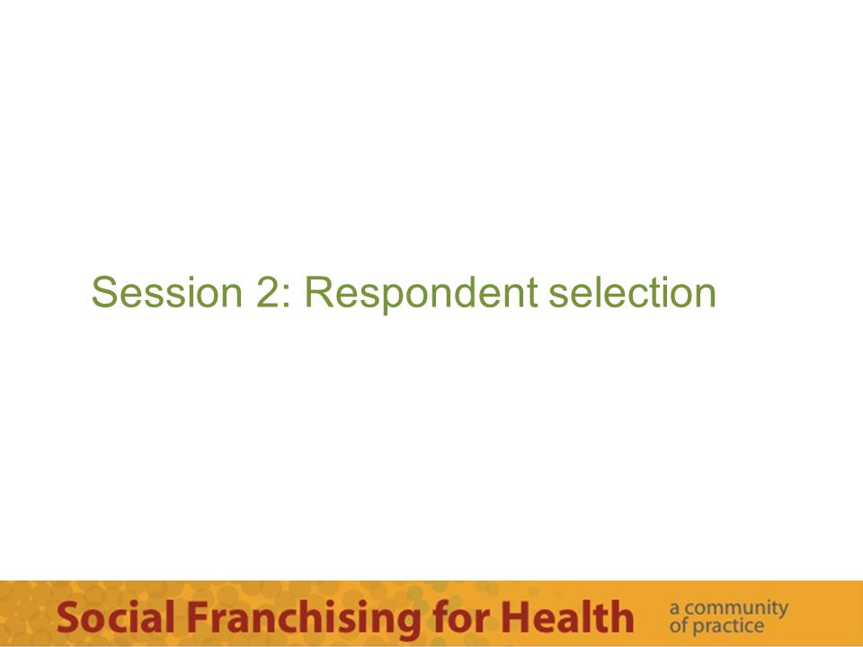 Session 2: Respondent selection