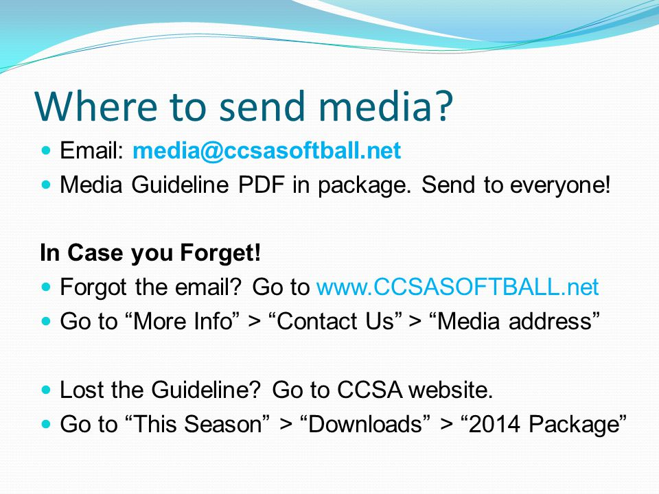 Where to send media. Email: media@ccsasoftball.net Media Guideline PDF in package.