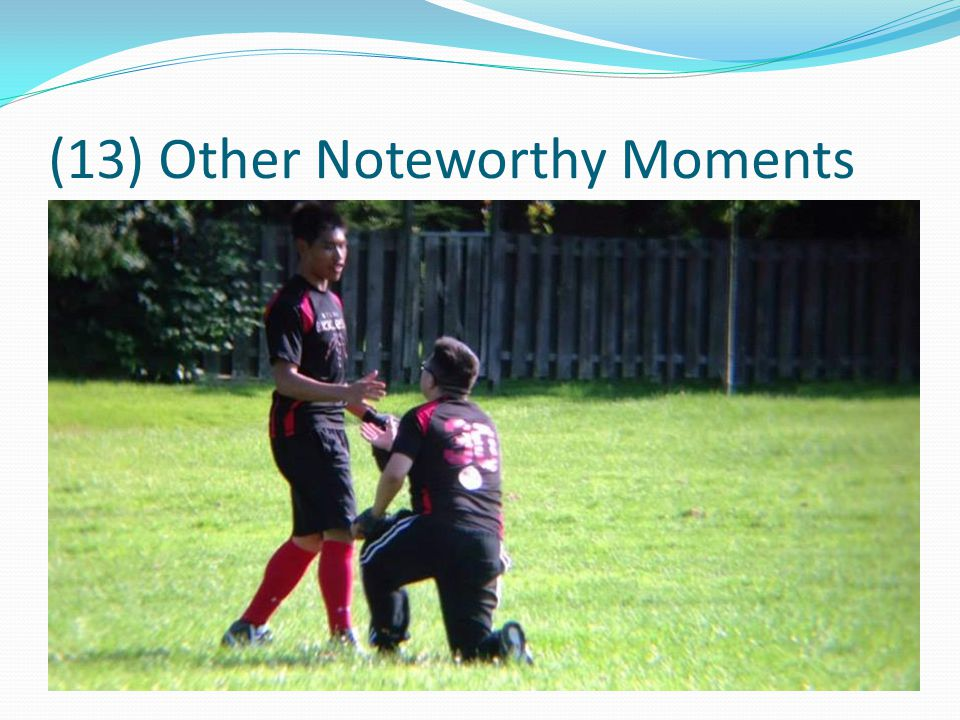 (13) Other Noteworthy Moments