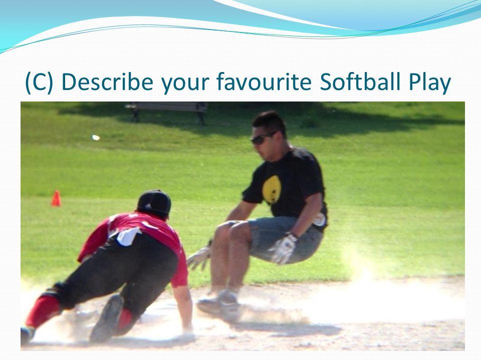 (C) Describe your favourite Softball Play