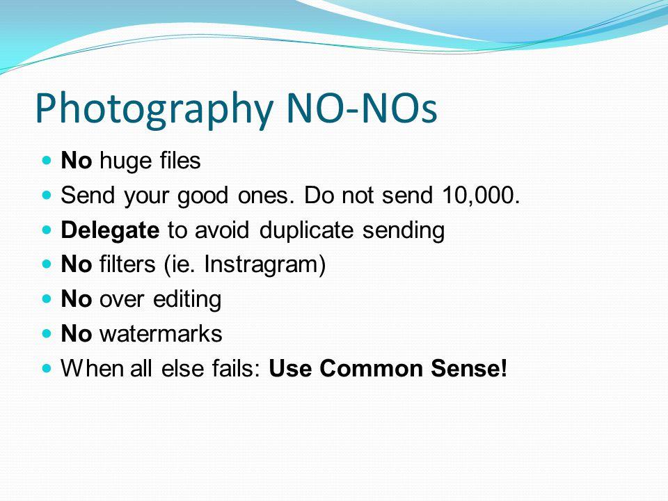 Photography NO-NOs No huge files Send your good ones.