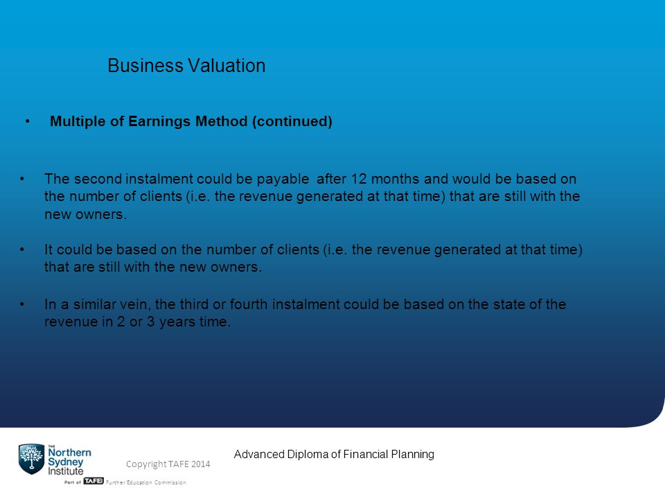 TAFE NSW -Technical and Further Education Commission Advanced Diploma of Financial Planning Copyright TAFE 2014 Business Valuation Multiple of Earning