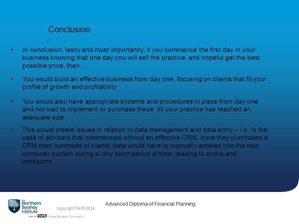 TAFE NSW -Technical and Further Education Commission Advanced Diploma of Financial Planning Copyright TAFE 2014 Conclusion In conclusion, lastly and m