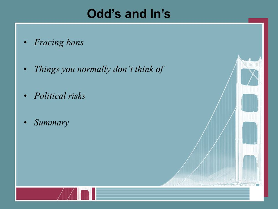 Fracing bans Things you normally don't think of Political risks Summary Odd's and In's