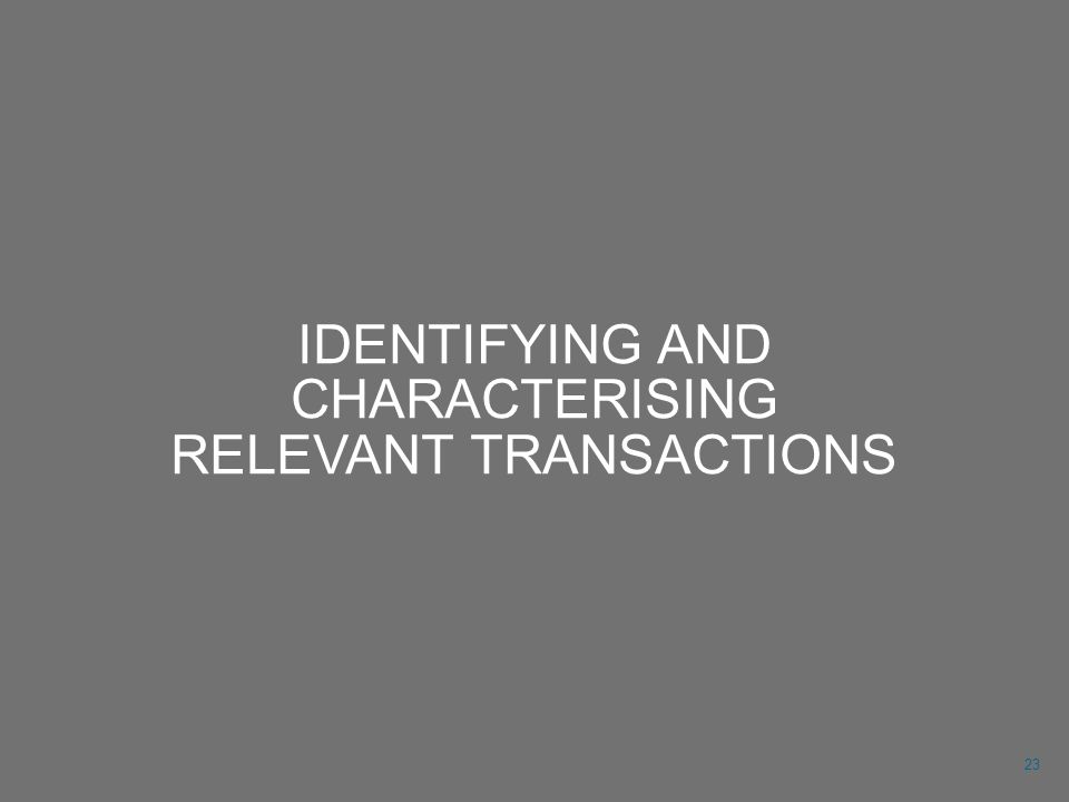 IDENTIFYING AND CHARACTERISING RELEVANT TRANSACTIONS 23