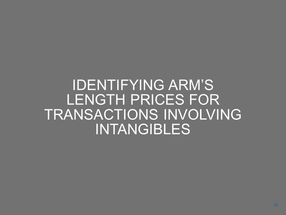 IDENTIFYING ARM'S LENGTH PRICES FOR TRANSACTIONS INVOLVING INTANGIBLES 26