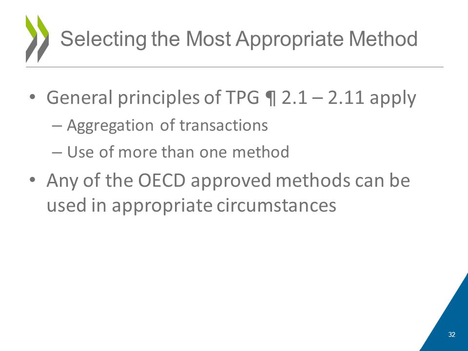 General principles of TPG ¶ 2.1 – 2.11 apply – Aggregation of transactions – Use of more than one method Any of the OECD approved methods can be used in appropriate circumstances 32 Selecting the Most Appropriate Method