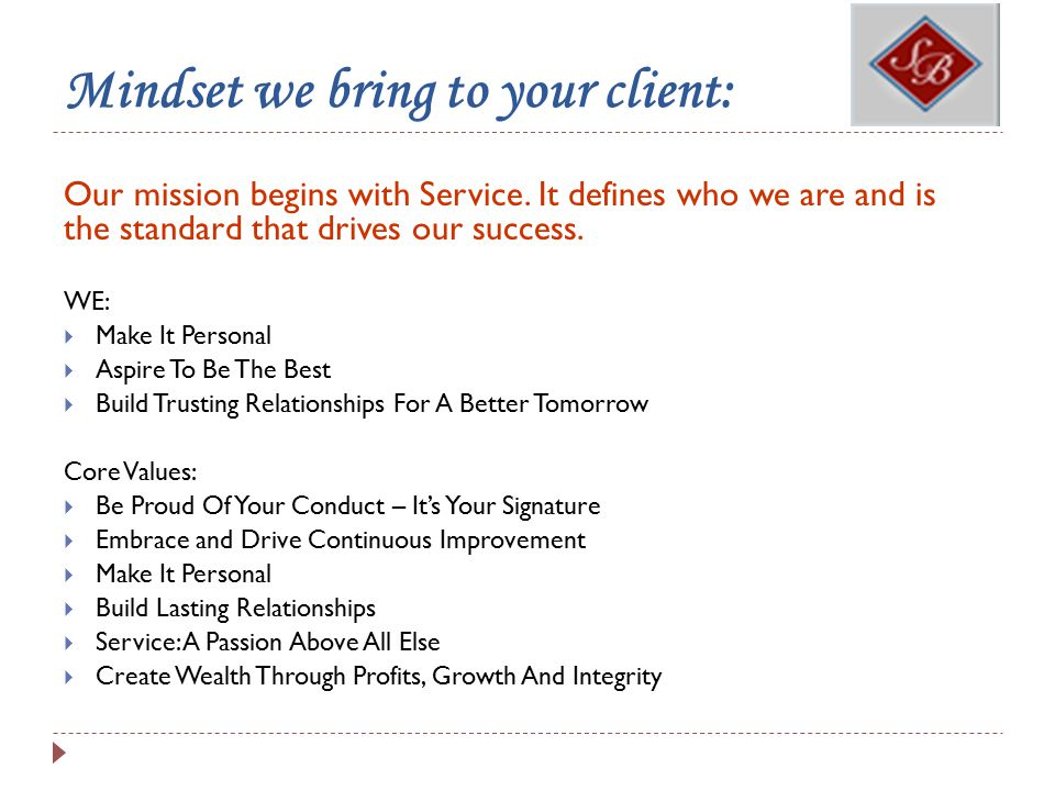 Mindset we bring to your client: Our mission begins with Service.