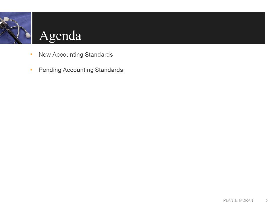 EDIT IN MASTER: CLIENT OR PRESENTATION NAME PLANTE MORAN Agenda  New Accounting Standards  Pending Accounting Standards 2