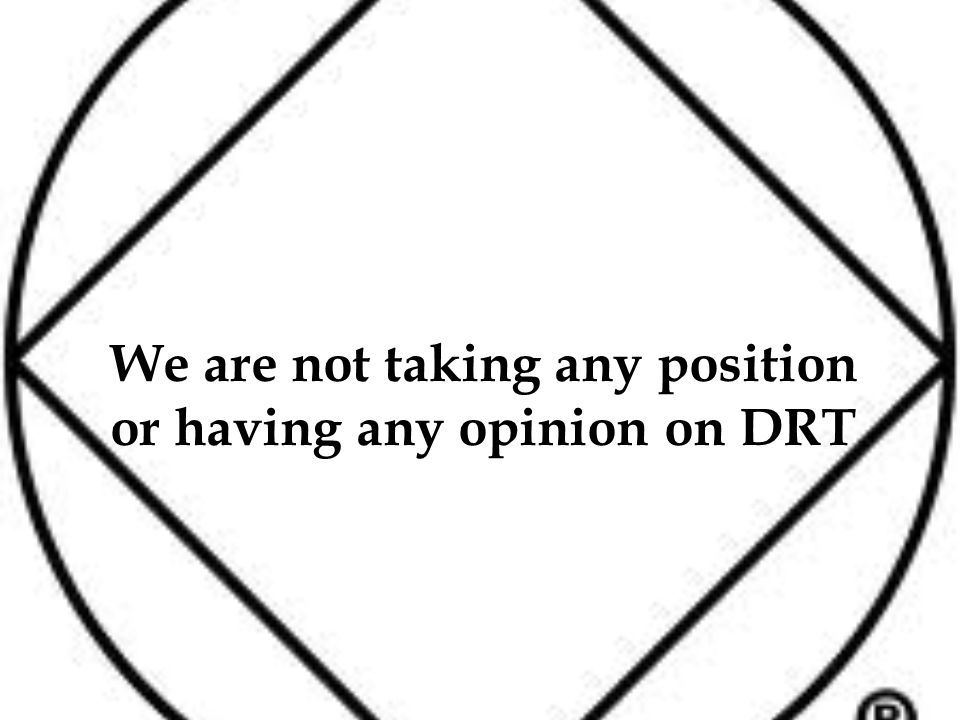 We are not taking any position or having any opinion on DRT