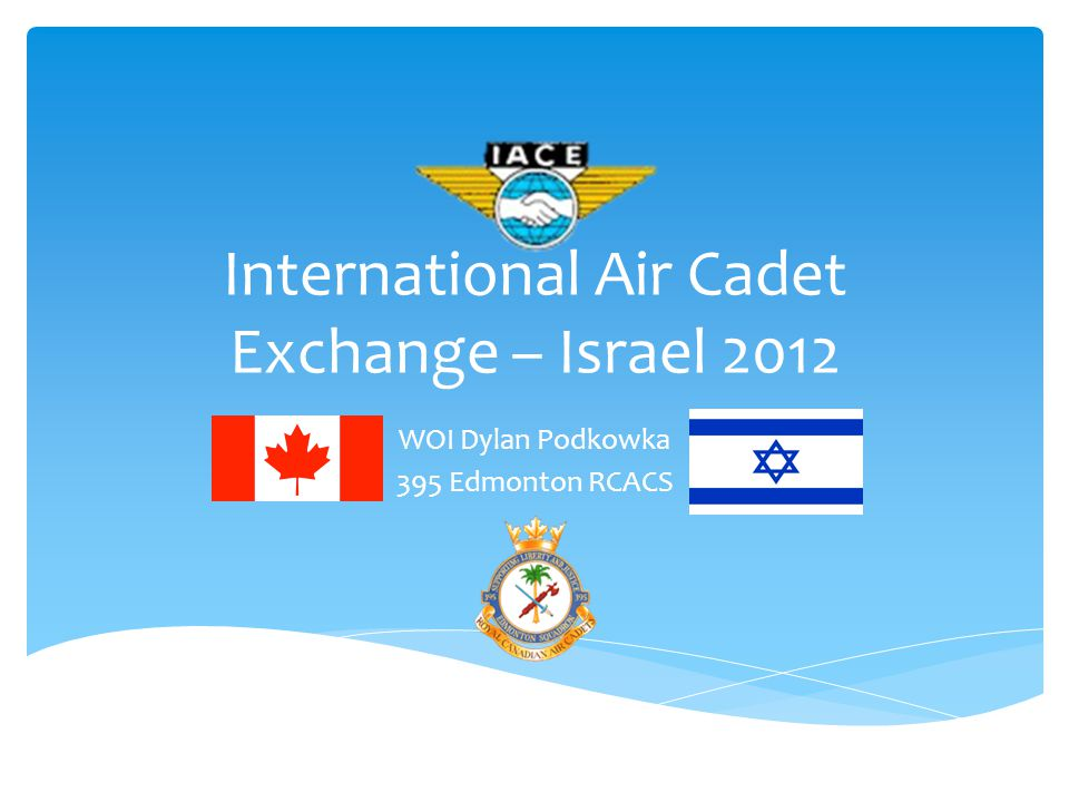 International Air Cadet Exchange – Israel 2012 WOI Dylan Podkowka 395 Edmonton RCACS