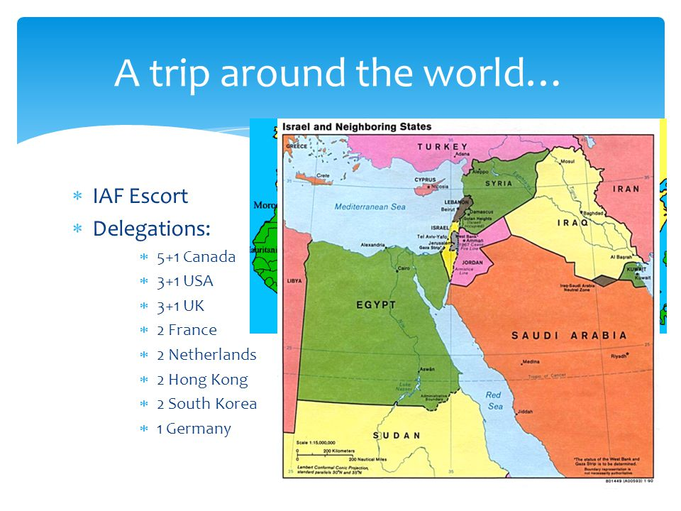  IAF Escort  Delegations:  5+1 Canada  3+1 USA  3+1 UK  2 France  2 Netherlands  2 Hong Kong  2 South Korea  1 Germany A trip around the world…
