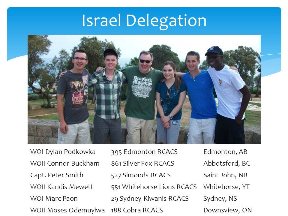 Israel Delegation WOI Dylan Podkowka395 Edmonton RCACSEdmonton, AB WOII Connor Buckham861 Silver Fox RCACSAbbotsford, BC Capt.