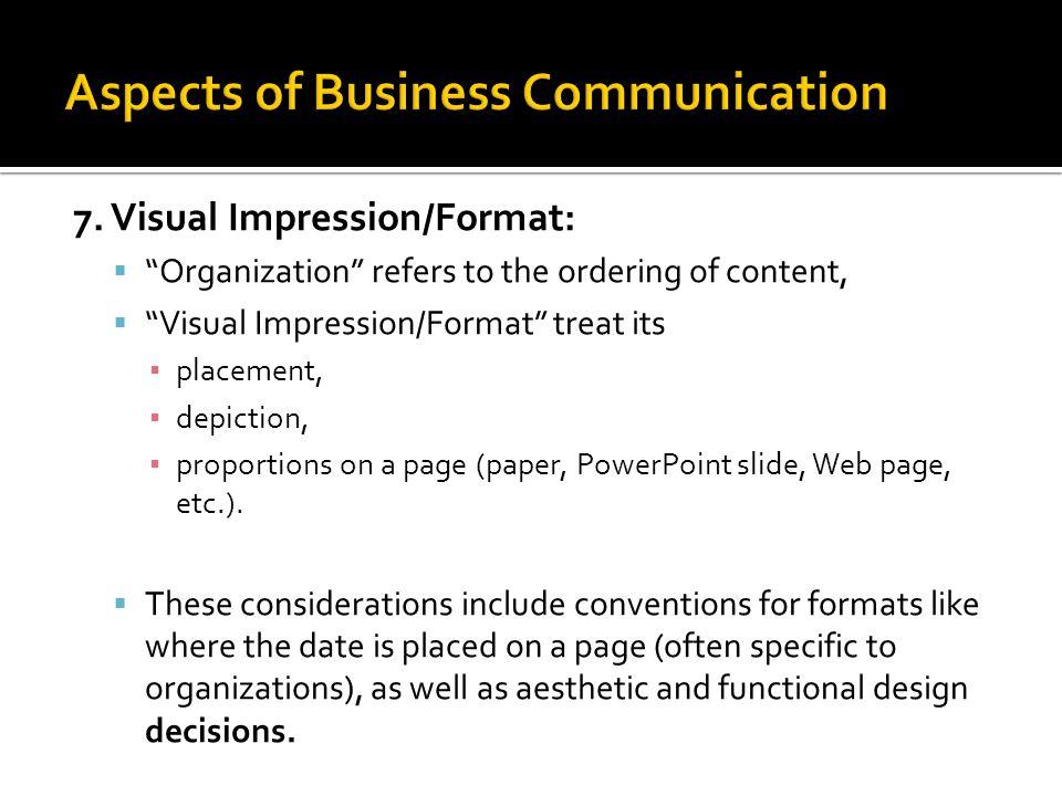"7. Visual Impression/Format:  ""Organization"" refers to the ordering of content,  ""Visual Impression/Format"" treat its ▪ placement, ▪ depiction, ▪ pr"